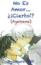 No Es Amor... ¿¡Cierto!? (Ayakane) (Ayato X Kaneki) by Laura-250