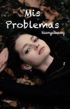 Mis Problemas ( 2da Parte de Yo Soy El Problema) by kissmypainaway