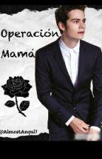 Operación Mamá by AlmostAngel7
