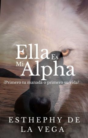 ERES MI ALPHA by EsthephydelaVega