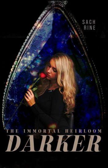 The Immortal Heirloom: Darker [On Hold]