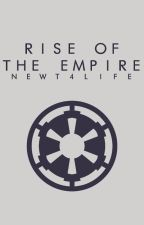 Rise of The  Empire by Newt4Life