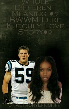 A Whole Different Meaning {{BWWM Luke Kuechly Love Story}} SLOW UPDATES! by __yabeme