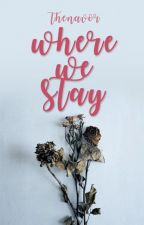 Where We Stay [prev. My Reasons to Die] by thenavor