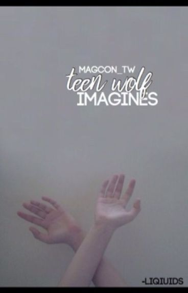 Teen wolf imagines and preferences REQUESTS OPEN/[CLOSED]