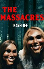 The Massacres (COMPLETED) by kayeliee