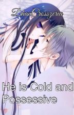 He is Cold and Possessive(Under major editing) by DhanCrosszeria