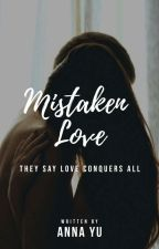 Mistaken Love (#Wattys2018)  by dearhearty