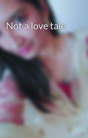 Not a love tale by ASwiftFan