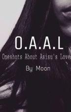 [Đồng nhân NHAC] O.A.A.L - Oneshots About Asisu's Loves by Dimashudai