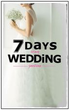 7 Days to My Wedding ✔ by Joesline
