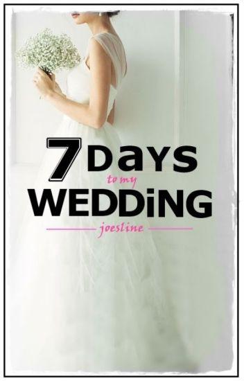 7 Days to My Wedding