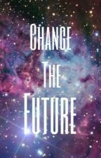 Change The Future (A One Direction Fanfiction) by CookieGiirls
