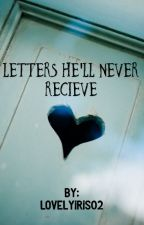 Letters He'll Never Receive by lovelyiris02