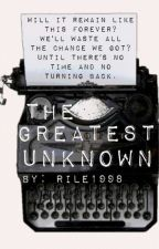 The Greatest Unknown by rile1998