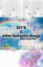 DIY's & other fantastic things by SomethingOnFleek
