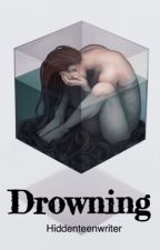 Drowning  by hiddenteenwriter