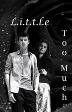 Little Too Much // Shawn Mendes FF by bebca9401