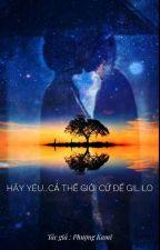 Hãy yêu!!!Cả thế giới cứ để Gil lo...{GilenChi} by Kami2122k1