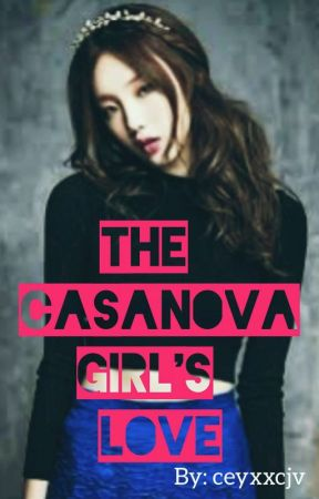 The Casanova Girl's Love #Wattys2017 by ceyxxcjv