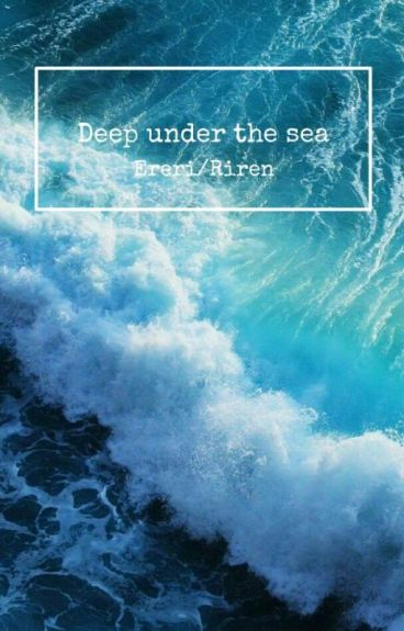 Deep under the sea || Ereri