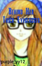 Behind Her Thick Eyeglasses by purple_yy12