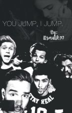 You jump, I jump. ❁ A Titanic Version. [z.m] by itsmalik93