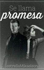 Se Llama Promesa (Klaus Mikaelson) by estrellaMikaelson