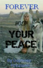 FOREVER HOLD YOUR PEACE  by Daphney-Firestorm