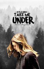 Take Me Under ⇒ Kylo Ren by francesmagallanes