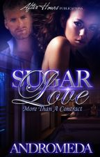 [SAMPLE ONLY: PUBLISHED] Sugar Love {Book 2: The Contract Trilogy} by Andromeda_Nova