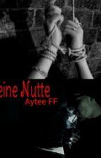 Seine Nutte (Aytee FF) by ayteesgirl
