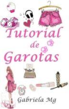 Tutorial De Garotas by Gabriela-Mg