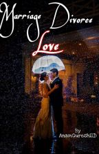 Marriage Divorce Love by AnamQureshi1D