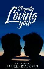 Stupidly Loving You (BoyxBoy) Hiatus  by BookSwaggin