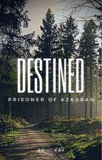 Destined| The Prisoner of Azkaban: Book 3 by xo___kay