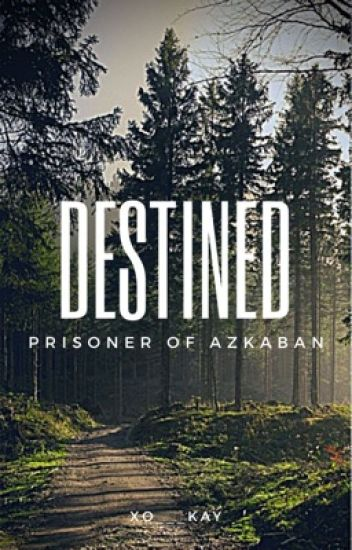Destined| The Prisoner of Azkaban: Book 3