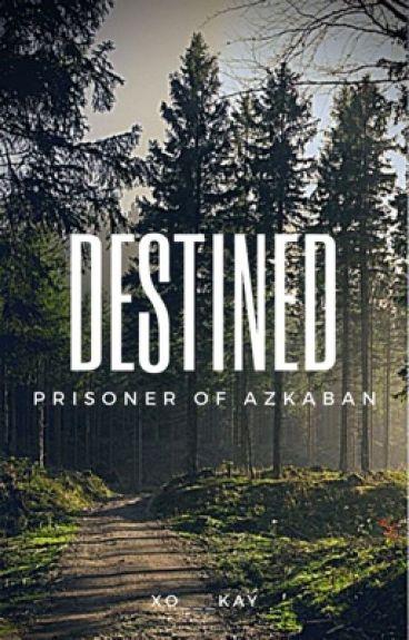 Destined  The Prisoner of Azkaban: Book 3