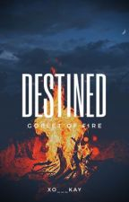 Destined| Goblet of Fire: Book 4 by xo___kay