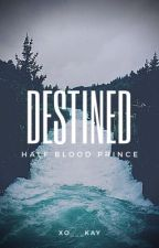 Destined| Half-Blood Prince : Book 6 by xo___kay
