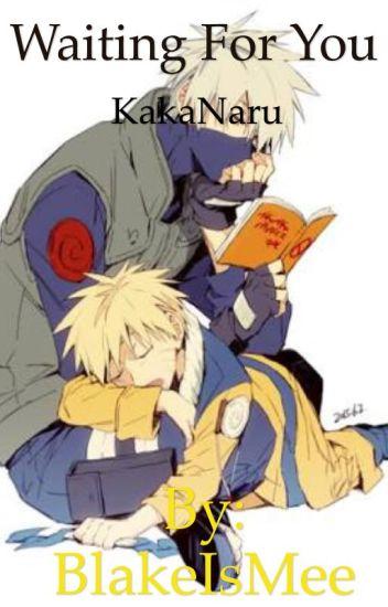 Waiting for you ~ KakaNaru [RE-DOING , SLOW UPDATES!]