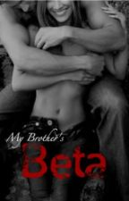 My Brother's Beta (UNEDITED SAMPLE) by Sheep_girl13