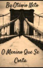O Menino Que Se Corta by Otavio40