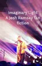 Imaginary light (a Josh Ramsay fan fiction) -Done with this part of chapters- by pop101mtrench