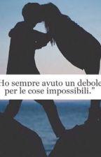 Ho sempre avuto un debole per le cose impossibili by pau_nesli