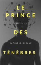Le prince des ténèbres    TOME 1 (réécriture ) by katnisserebelle