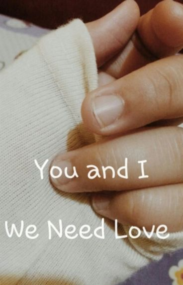 You And I, We Need Love