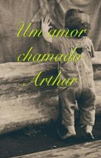 Um Amor Chamado Arthur by LorrainySantaClara