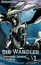 Pokemon - Die Wandler: Teil 1 - Reshiram, Zekrom und Kyurem by PokeZocker
