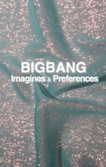 BIGBANG Imagines and Prefrences